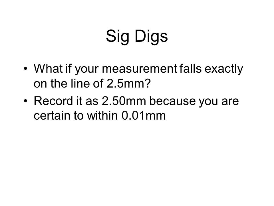 Sig Digs What if your measurement falls exactly on the line of 2.5mm