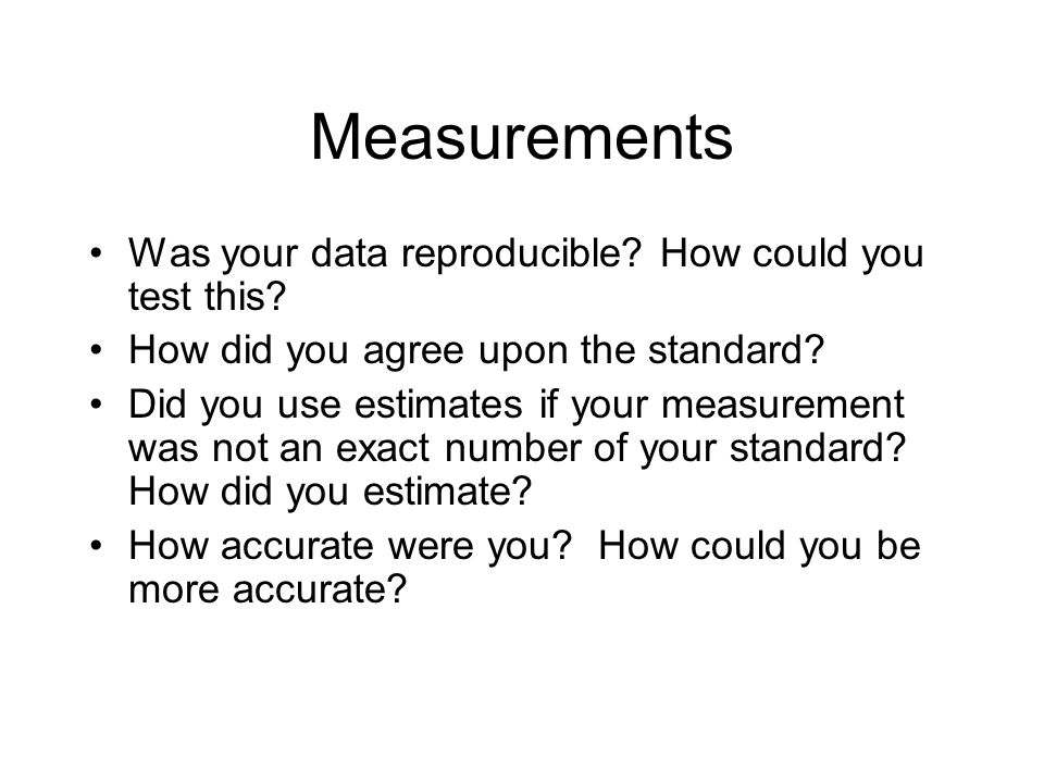 Measurements Was your data reproducible How could you test this