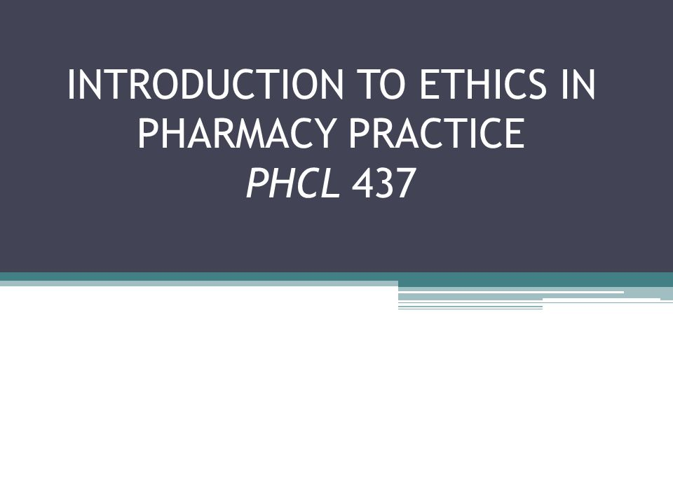 INTRODUCTION TO ETHICS IN PHARMACY PRACTICE PHCL 437