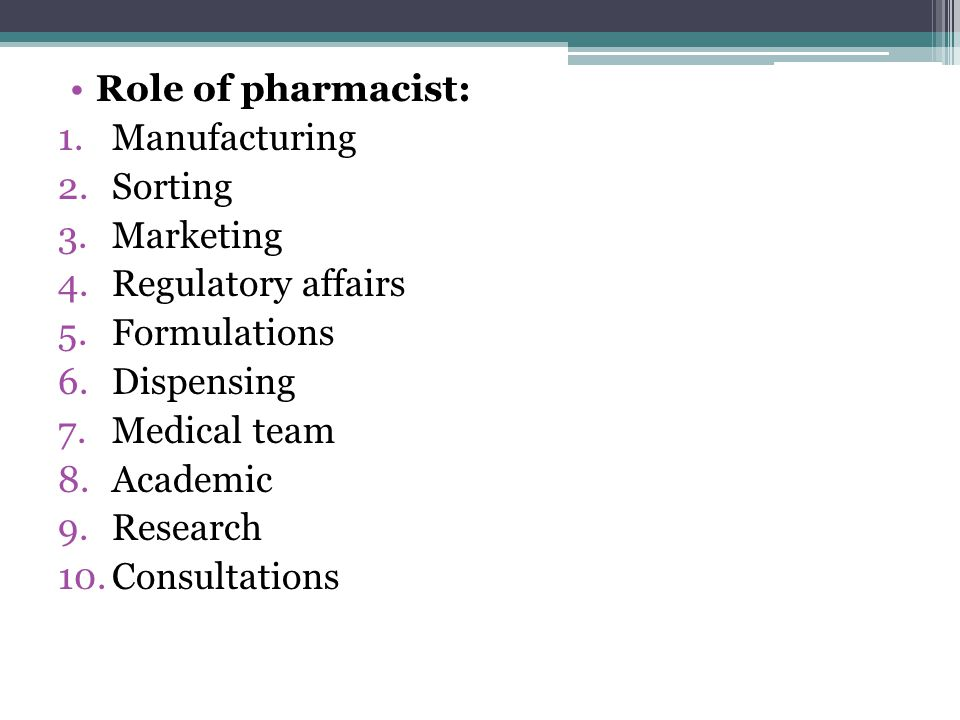 Role of pharmacist: Manufacturing. Sorting. Marketing. Regulatory affairs. Formulations. Dispensing.