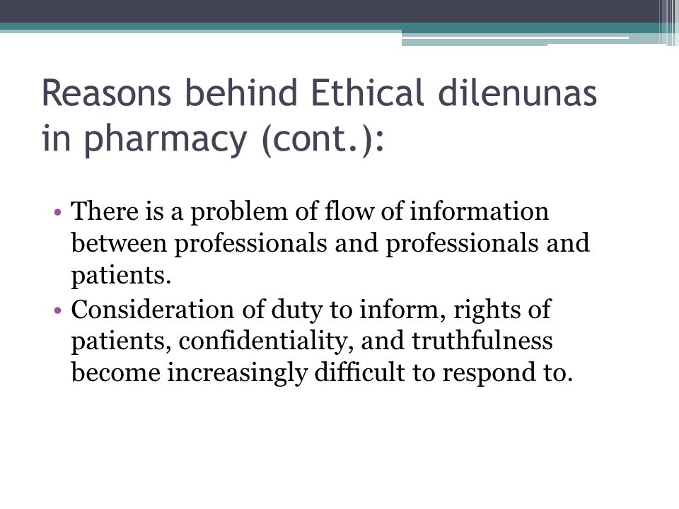 Reasons behind Ethical dilenunas in pharmacy (cont.):