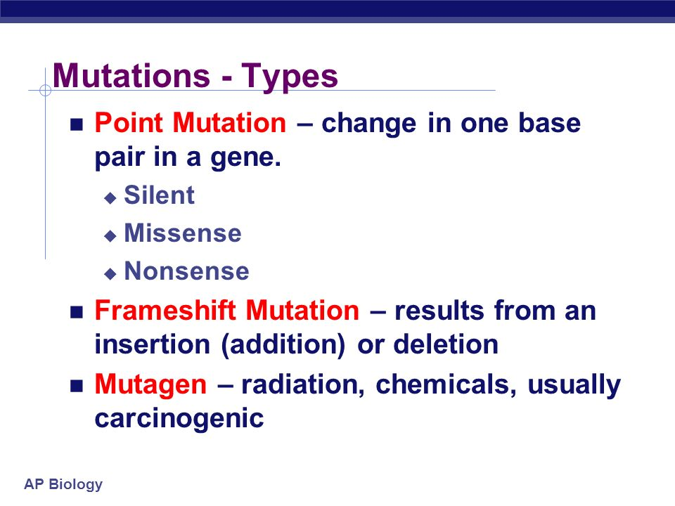 Mutations - Types Point Mutation – change in one base pair in a gene.