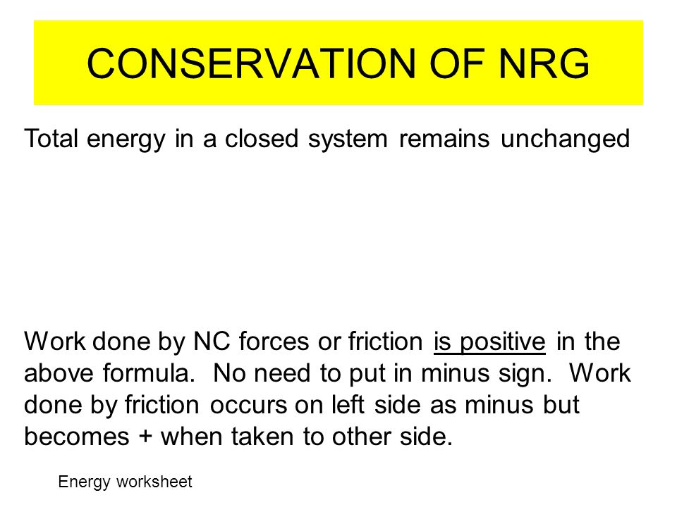 CONSERVATION OF NRG Total energy in a closed system remains unchanged
