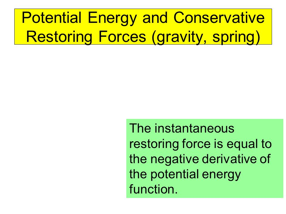 Potential Energy and Conservative Restoring Forces (gravity, spring)
