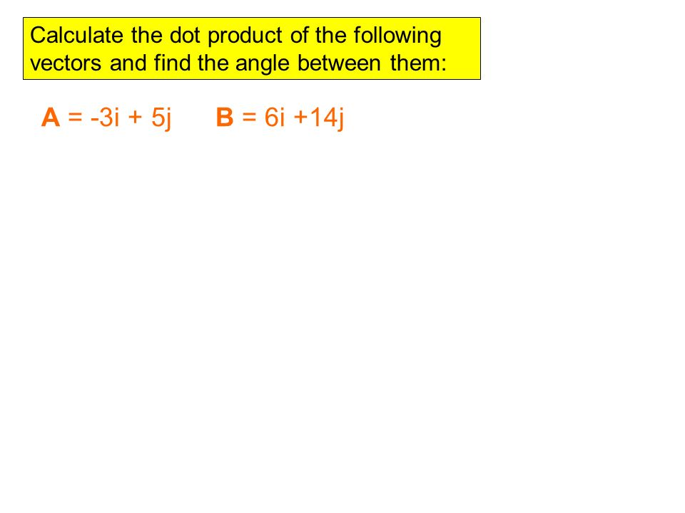 Calculate the dot product of the following vectors and find the angle between them: