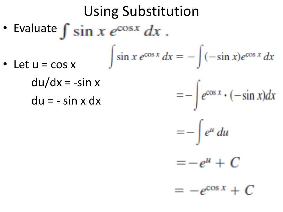 Using Substitution Evaluate Let u = cos x du/dx = -sin x