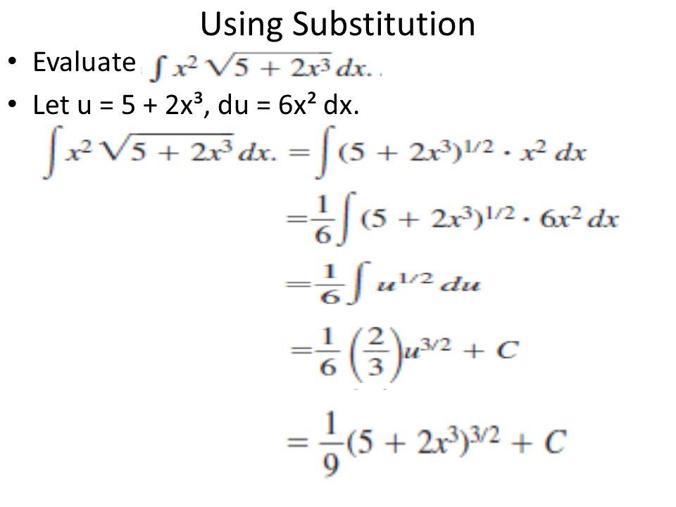 Using Substitution Evaluate Let u = 5 + 2x³, du = 6x² dx.