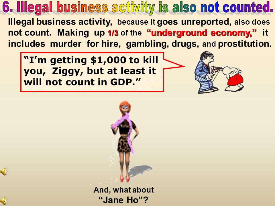6. Illegal business activity is also not counted.