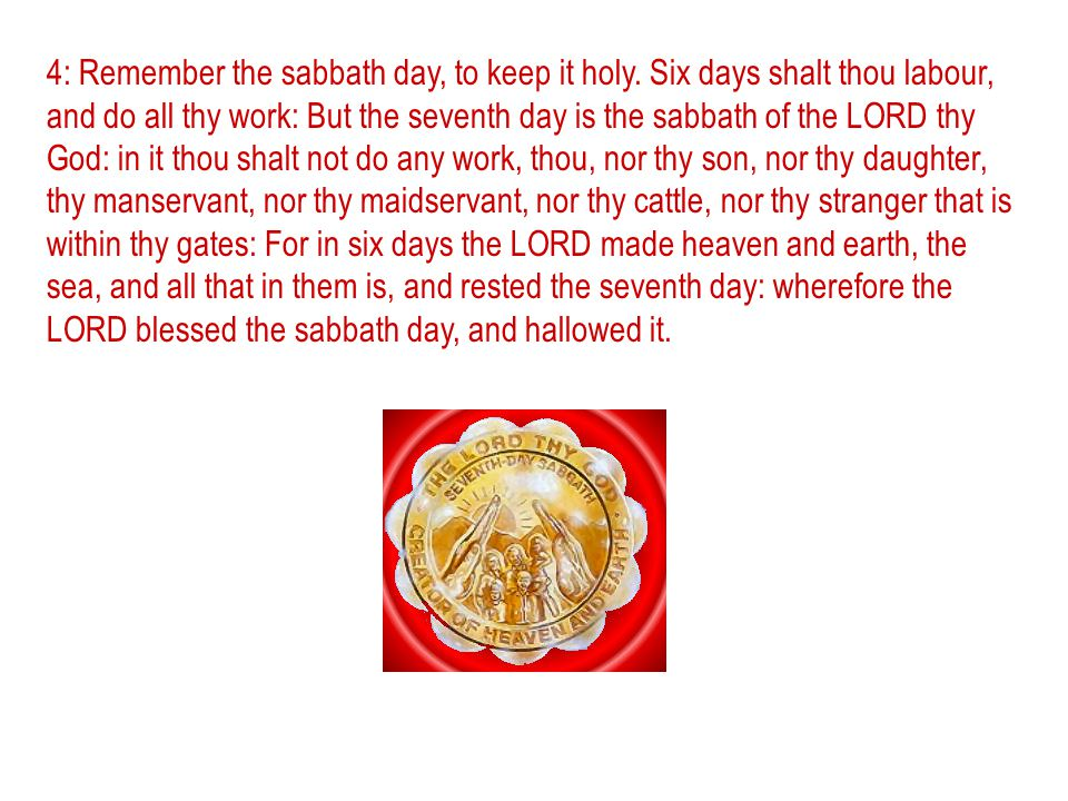 4: Remember the sabbath day, to keep it holy