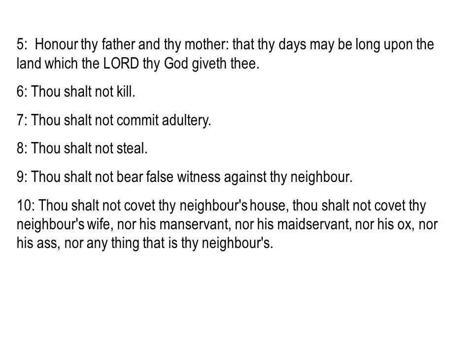 5: Honour thy father and thy mother: that thy days may be long upon the land which the LORD thy God giveth thee.