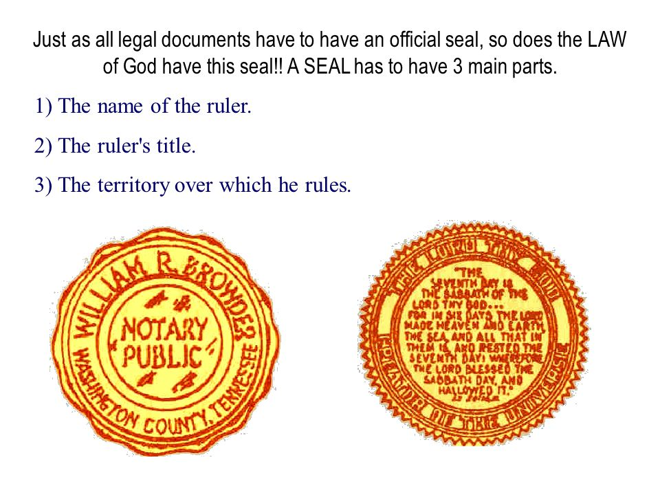 Just as all legal documents have to have an official seal, so does the LAW of God have this seal!! A SEAL has to have 3 main parts.