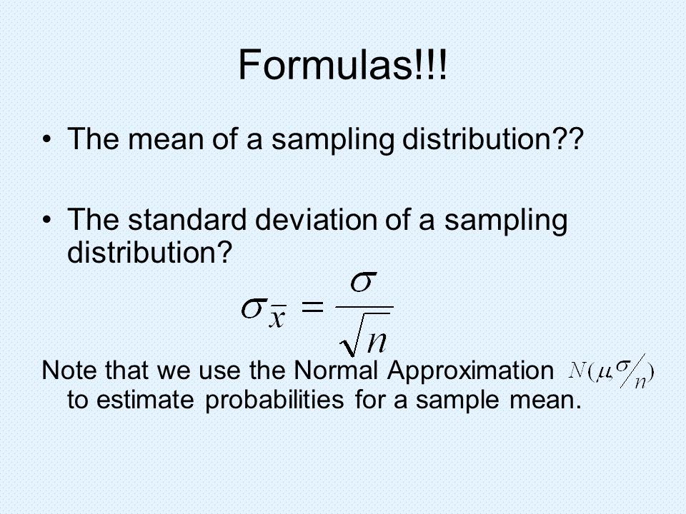 Formulas!!! The mean of a sampling distribution