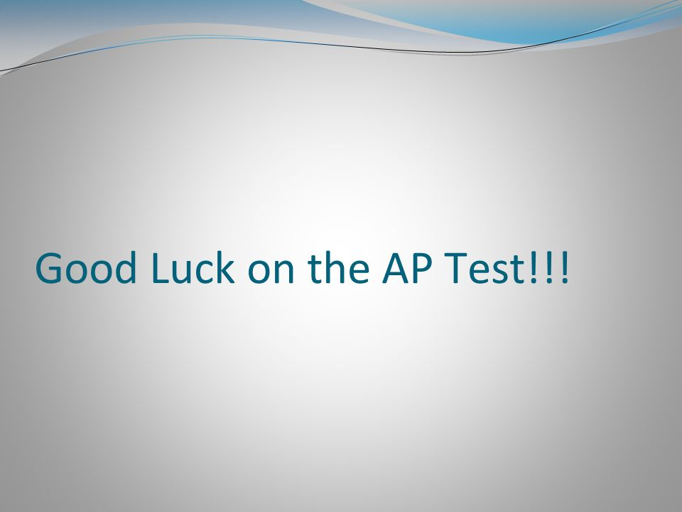 Good Luck on the AP Test!!!