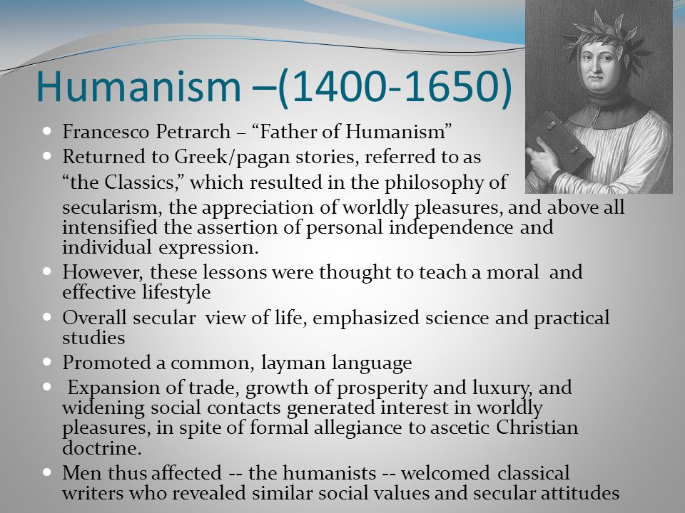 Humanism –(1400-1650) Francesco Petrarch – Father of Humanism