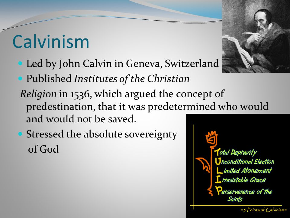 Calvinism Led by John Calvin in Geneva, Switzerland