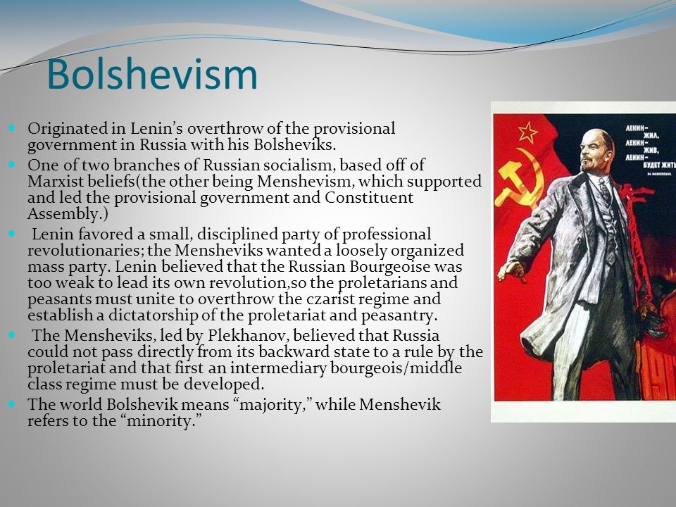 Bolshevism Originated in Lenin's overthrow of the provisional government in Russia with his Bolsheviks.