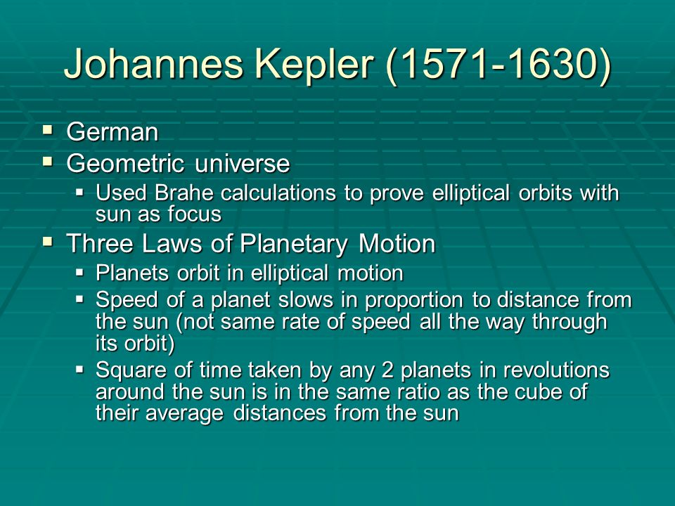 Johannes Kepler (1571-1630) German Geometric universe
