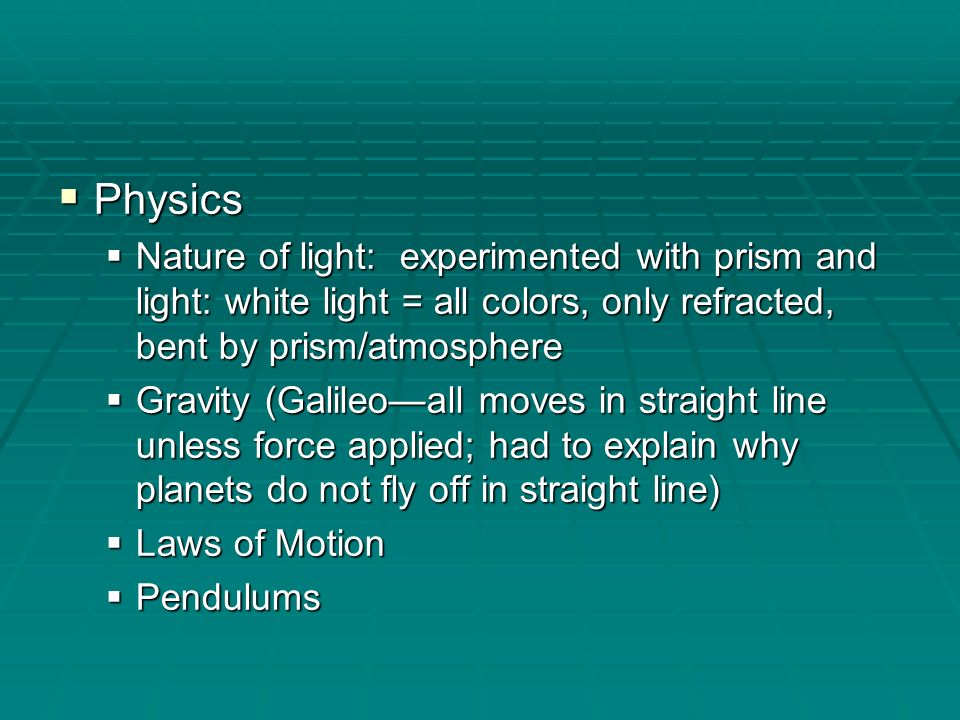 Physics Nature of light: experimented with prism and light: white light = all colors, only refracted, bent by prism/atmosphere.
