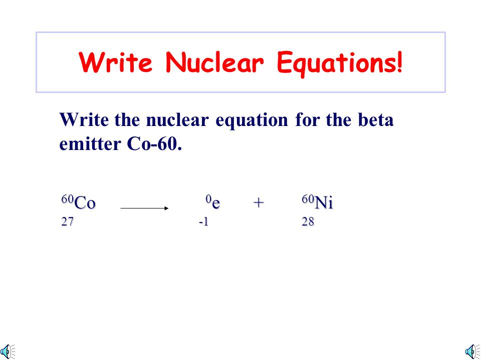 Write Nuclear Equations!