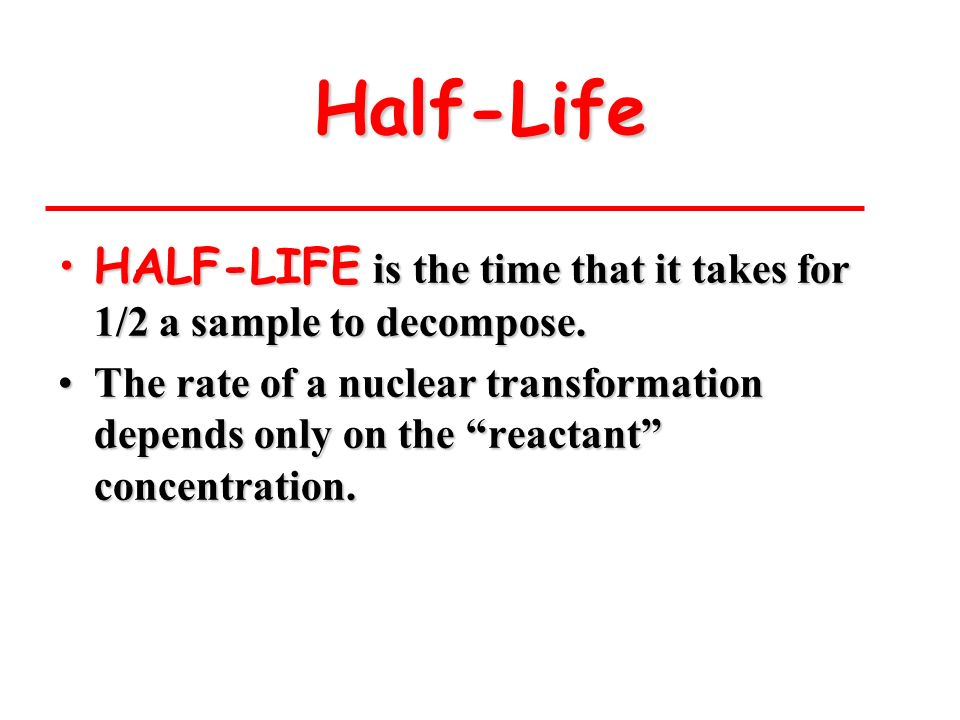 Half-LifeHALF-LIFE is the time that it takes for 1/2 a sample to decompose.