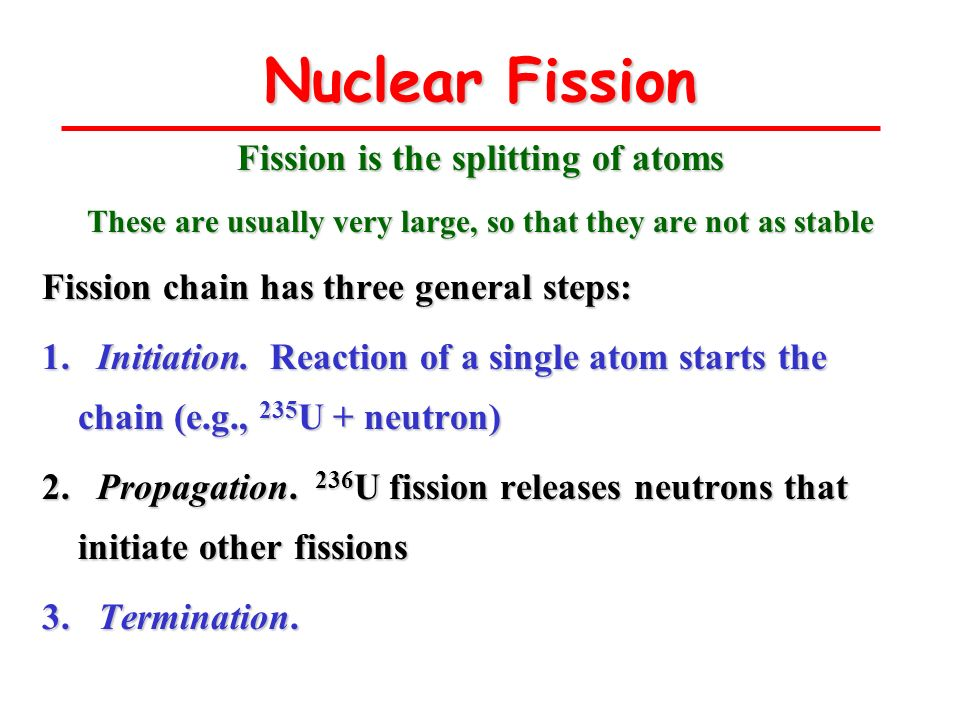 Nuclear Fission Fission is the splitting of atoms