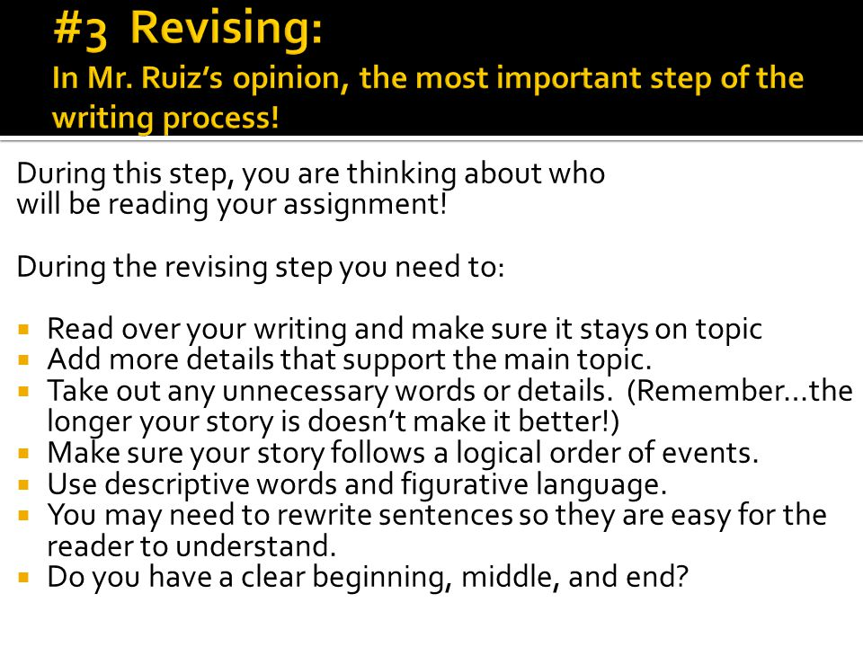 #3 Revising: In Mr. Ruiz's opinion, the most important step of the writing process!