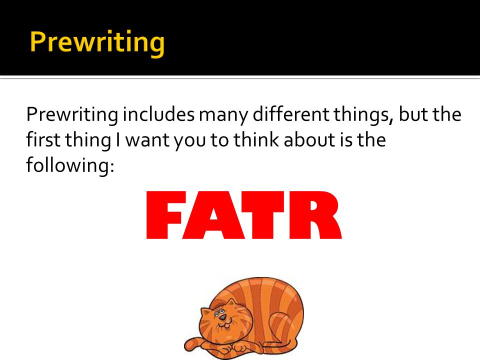 Prewriting Prewriting includes many different things, but the first thing I want you to think about is the following: