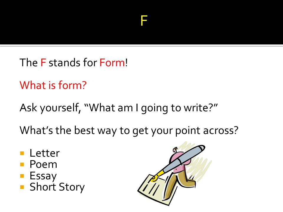 F The F stands for Form! What is form