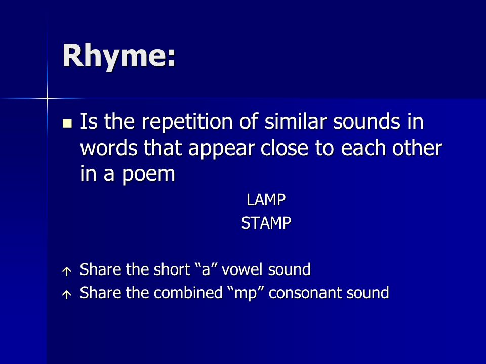 Rhyme:Is the repetition of similar sounds in words that appear close to each other in a poem. LAMP.