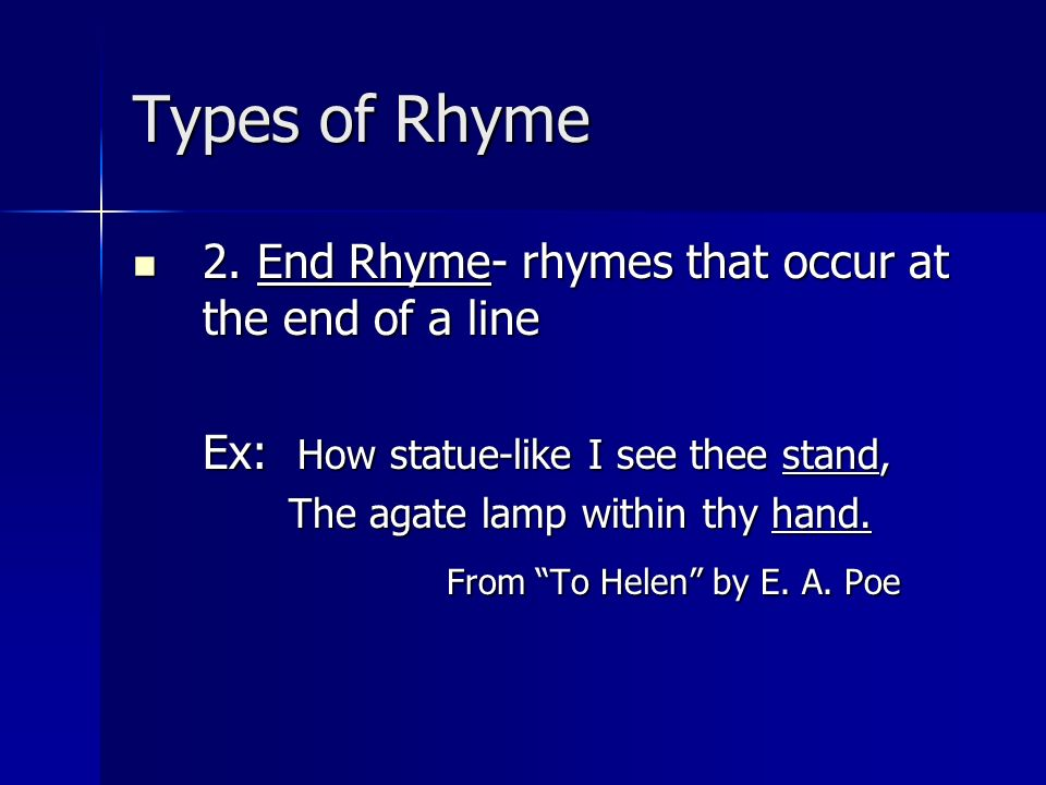 Types of Rhyme 2. End Rhyme- rhymes that occur at the end of a line