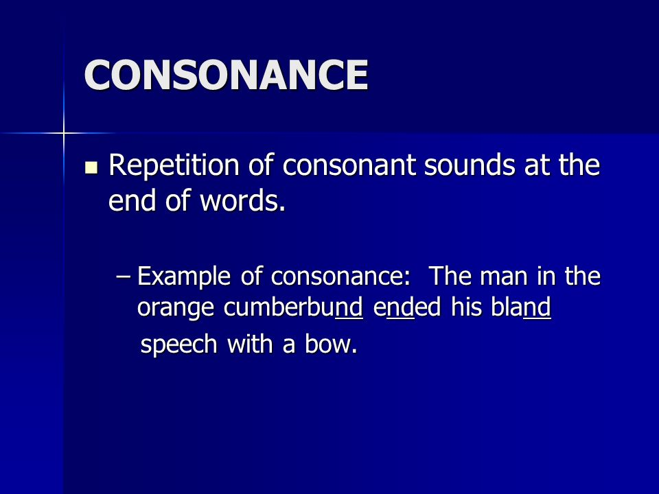 CONSONANCE Repetition of consonant sounds at the end of words.