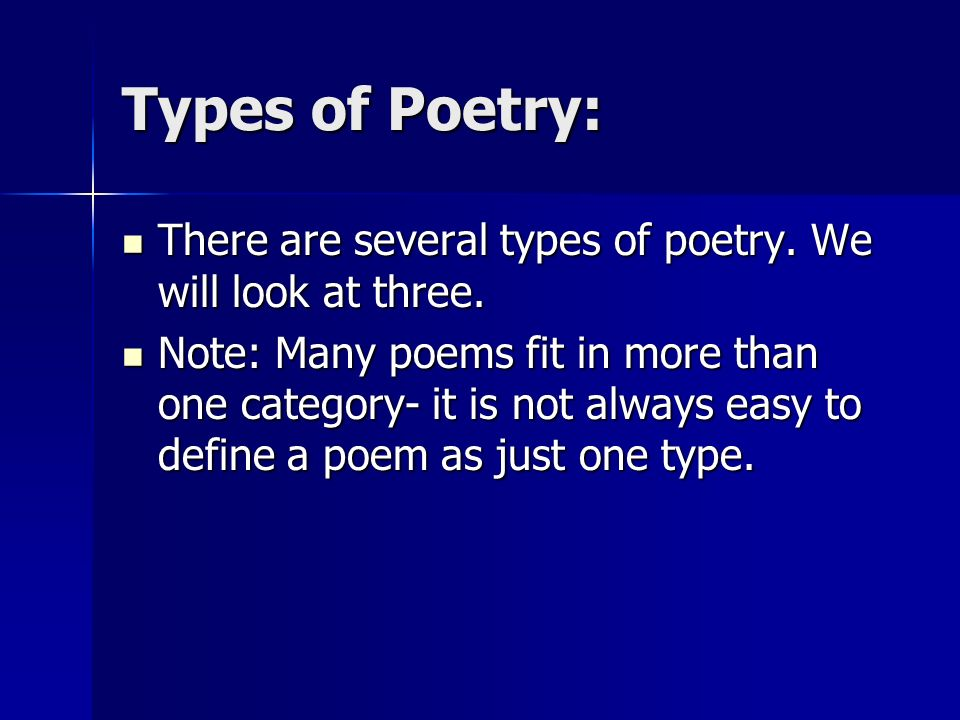 Types of Poetry:There are several types of poetry. We will look at three.