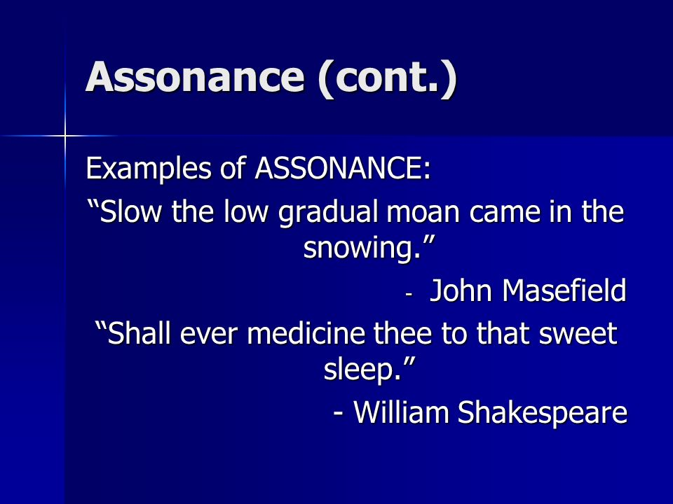 Assonance (cont.) Examples of ASSONANCE:
