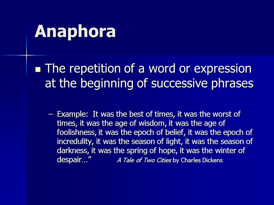 AnaphoraThe repetition of a word or expression at the beginning of successive phrases.