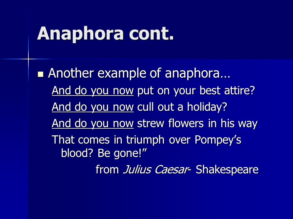 Anaphora cont. Another example of anaphora…
