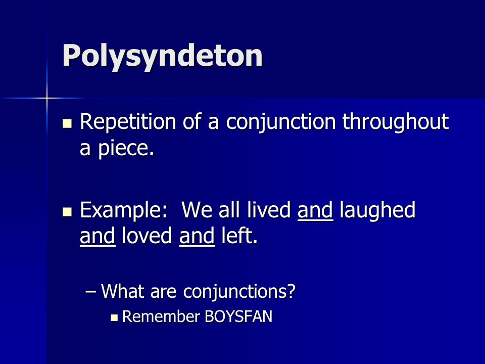 Polysyndeton Repetition of a conjunction throughout a piece.