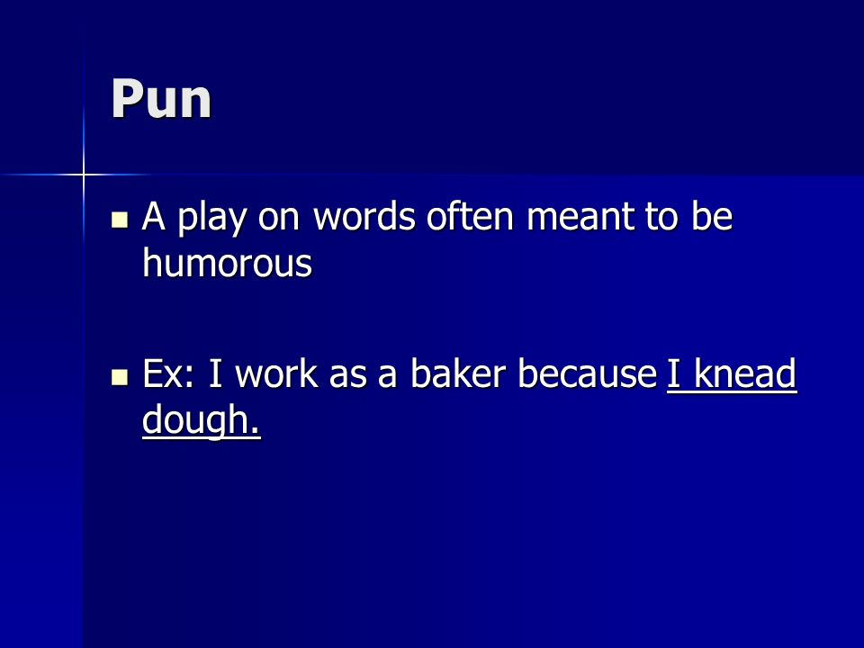 Pun A play on words often meant to be humorous