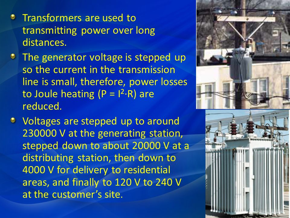 Transformers are used to transmitting power over long distances.