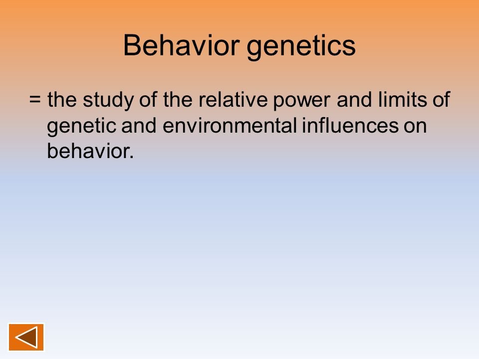 Behavior genetics= the study of the relative power and limits of genetic and environmental influences on behavior.