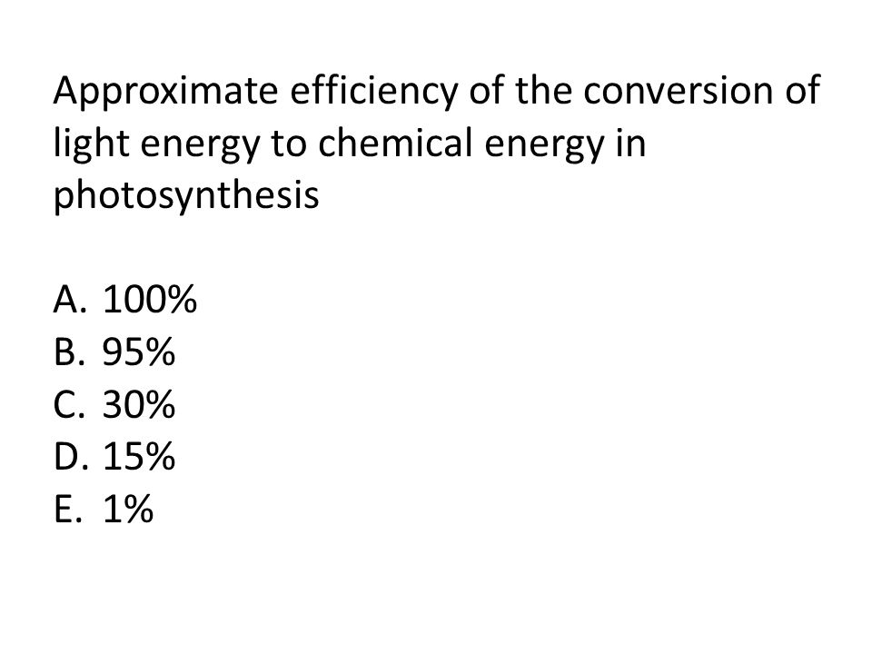 Approximate efficiency of the conversion of light energy to chemical energy in photosynthesis