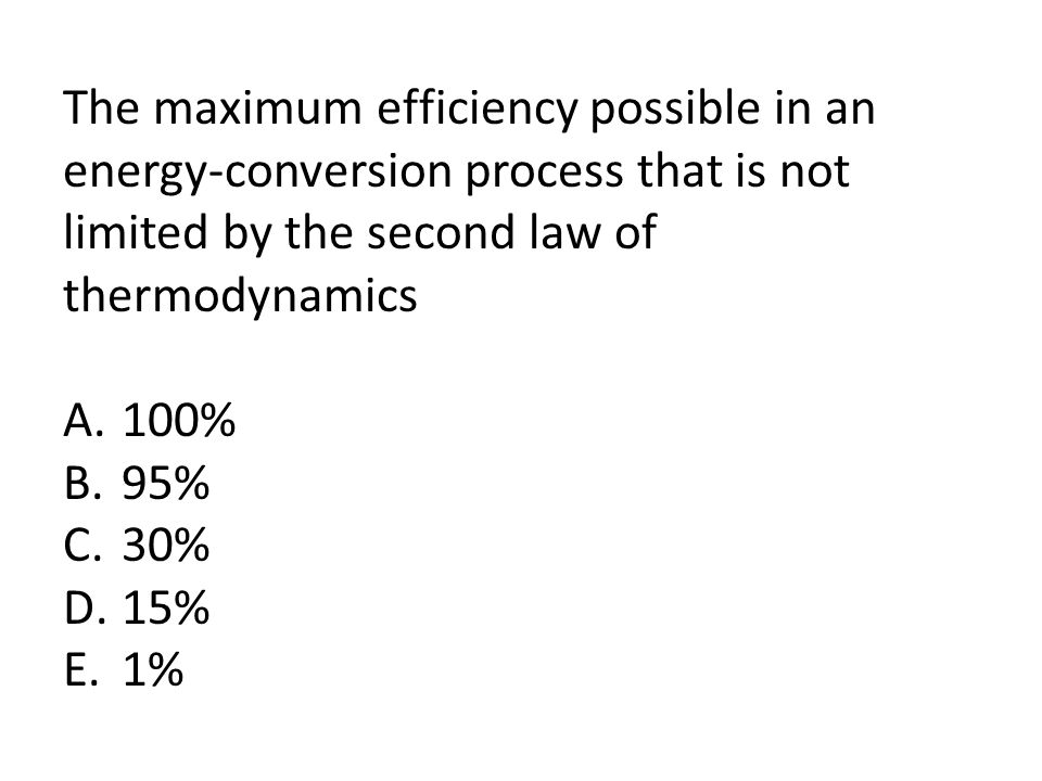 The maximum efficiency possible in an energy-conversion process that is not limited by the second law of thermodynamics
