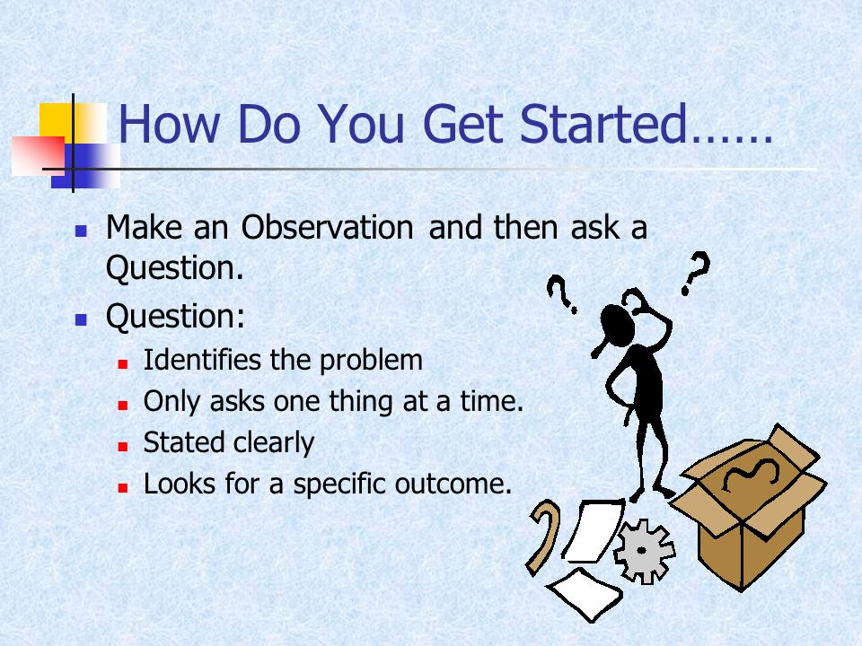 How Do You Get Started……