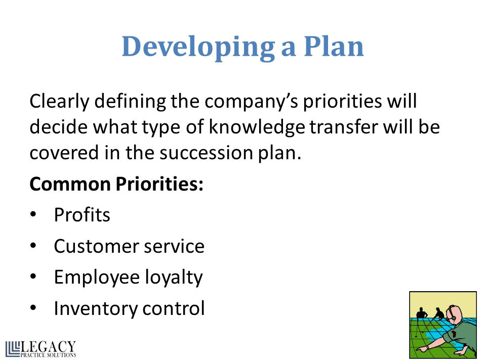 Developing a Plan Clearly defining the company's priorities will decide what type of knowledge transfer will be covered in the succession plan.