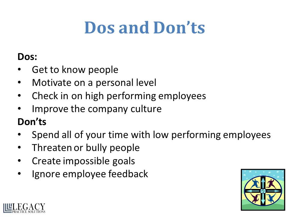 Dos and Don'ts Dos: Get to know people Motivate on a personal level