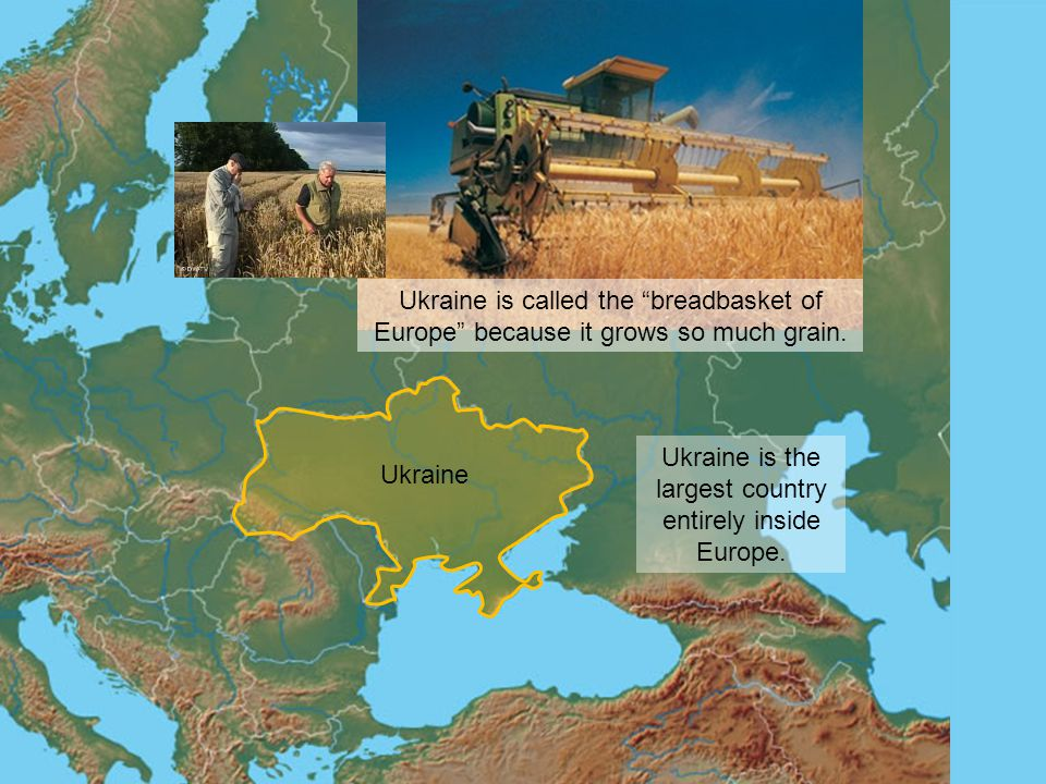 Ukraine is the largest country entirely inside Europe.