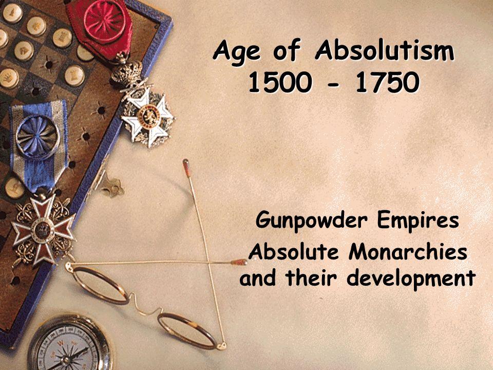 Gunpowder Empires Absolute Monarchies and their development
