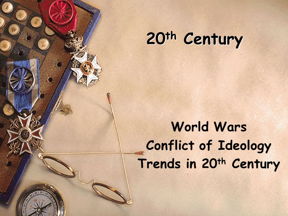 World Wars Conflict of Ideology Trends in 20th Century