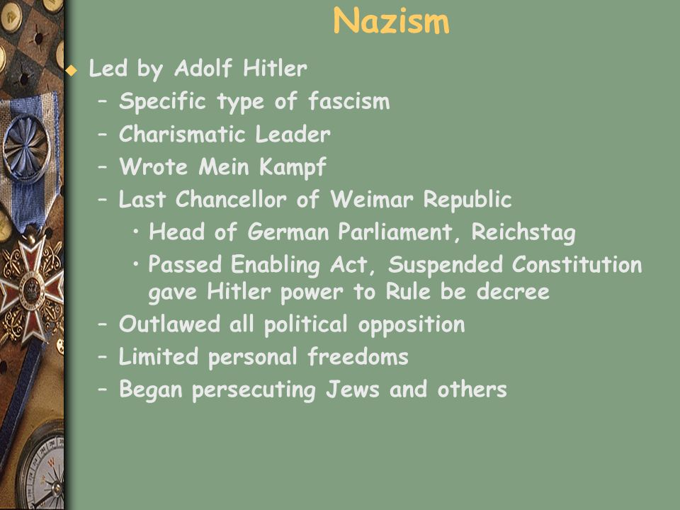 Nazism Led by Adolf Hitler Specific type of fascism Charismatic Leader