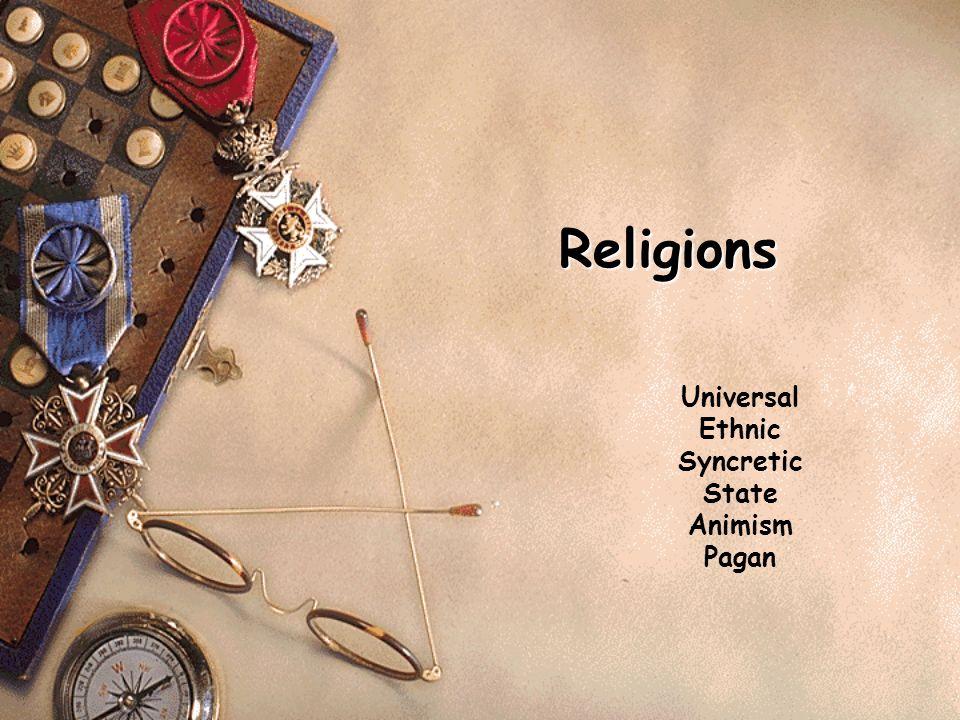 Universal Ethnic Syncretic State Animism Pagan