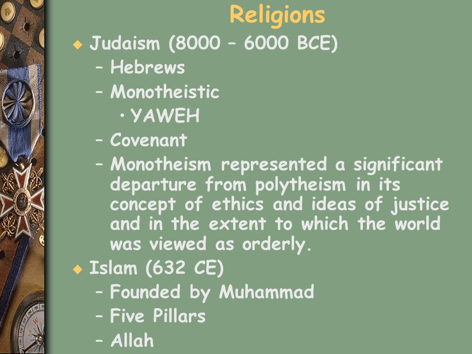 Religions Judaism (8000 – 6000 BCE) Hebrews Monotheistic YAWEH